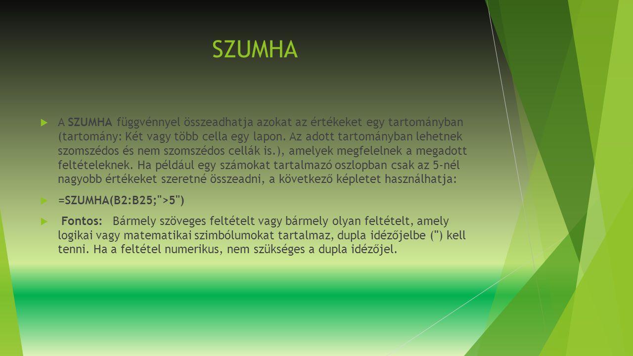 SZUMHA  A SZUMHA függvénnyel összeadhatja azokat az értékeket egy tartományban (tartomány: Két vagy több cella egy lapon.