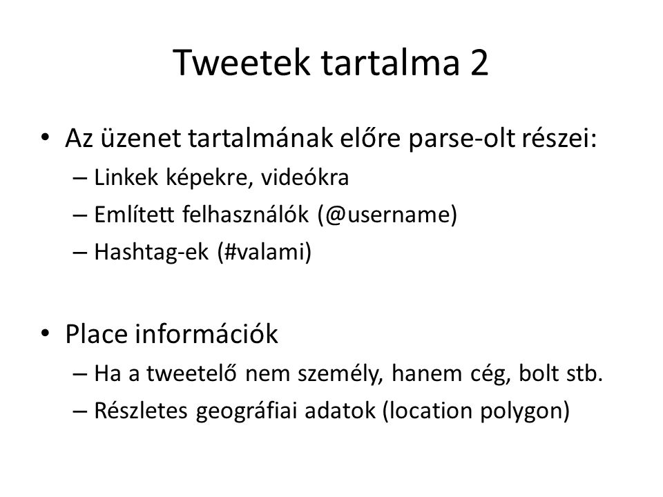 Tweetek tartalma 2 Az üzenet tartalmának előre parse-olt részei: – Linkek képekre, videókra – Említett felhasználók (@username) – Hashtag-ek (#valami)