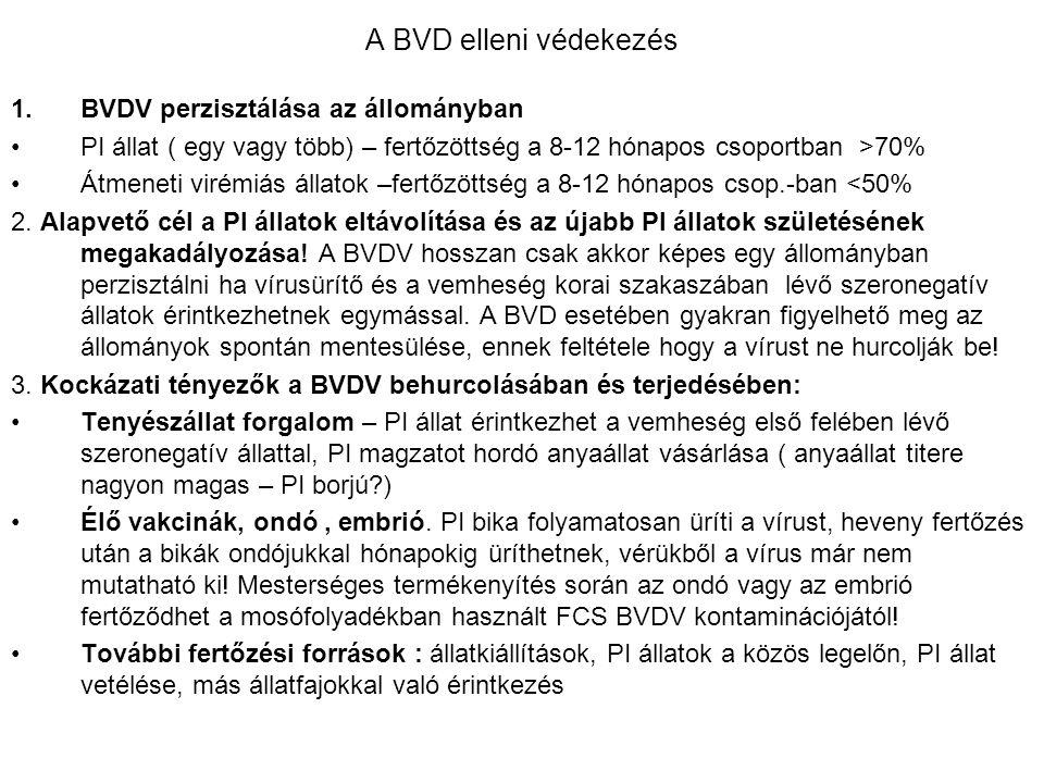 A BVD elleni védekezés 1.BVDV perzisztálása az állományban PI állat ( egy vagy több) – fertőzöttség a 8-12 hónapos csoportban >70% Átmeneti virémiás á