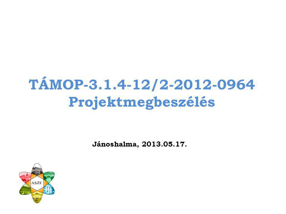 TÁMOP-3.1.4-12/2-2012-0964 Projektmegbeszélés Jánoshalma, 2013.05.17.