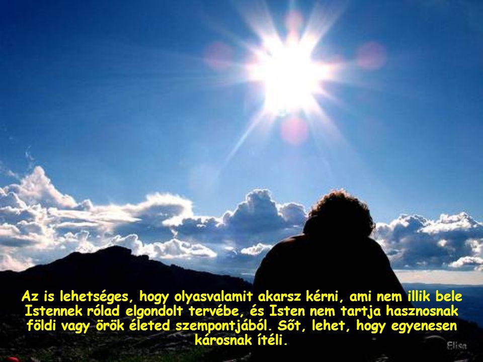 """Azt mondja például, hogy annak a kérése teljesül, aki """"benne marad vagyis """"megmarad Jézus akaratában."""