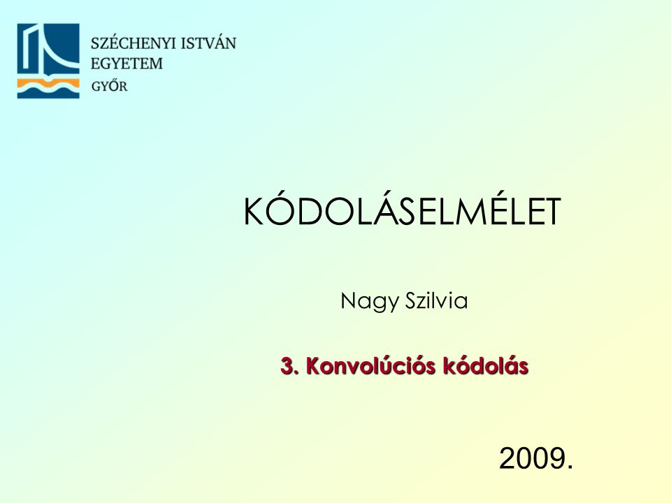 2009. Nagy Szilvia 3. Konvolúciós kódolás KÓDOLÁSELMÉLET