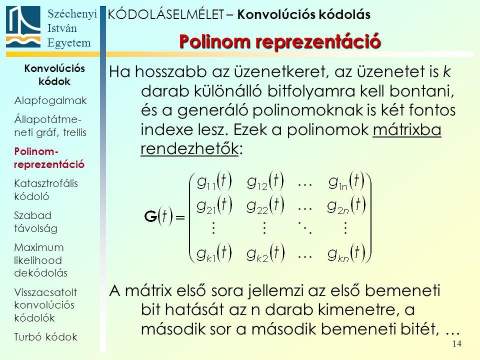 Széchenyi István Egyetem 14 Ha hosszabb az üzenetkeret, az üzenetet is k darab különálló bitfolyamra kell bontani, és a generáló polinomoknak is két fontos indexe lesz.