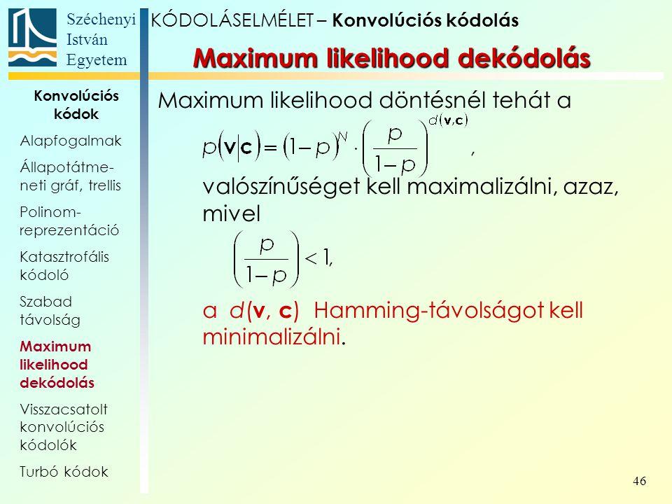 Széchenyi István Egyetem 46 Maximum likelihood döntésnél tehát a valószínűséget kell maximalizálni, azaz, mivel a d( v, c ) Hamming-távolságot kell minimalizálni.