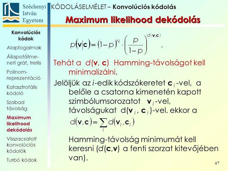 Széchenyi István Egyetem 47 Tehát a d( v, c ) Hamming-távolságot kell minimalizálni.