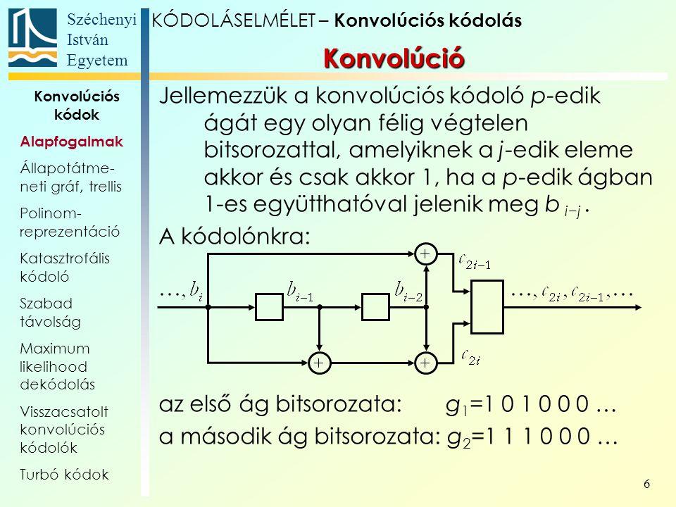 Széchenyi István Egyetem 6 Konvolúció Jellemezzük a konvolúciós kódoló p-edik ágát egy olyan félig végtelen bitsorozattal, amelyiknek a j-edik eleme akkor és csak akkor 1, ha a p-edik ágban 1-es együtthatóval jelenik meg b i−j.