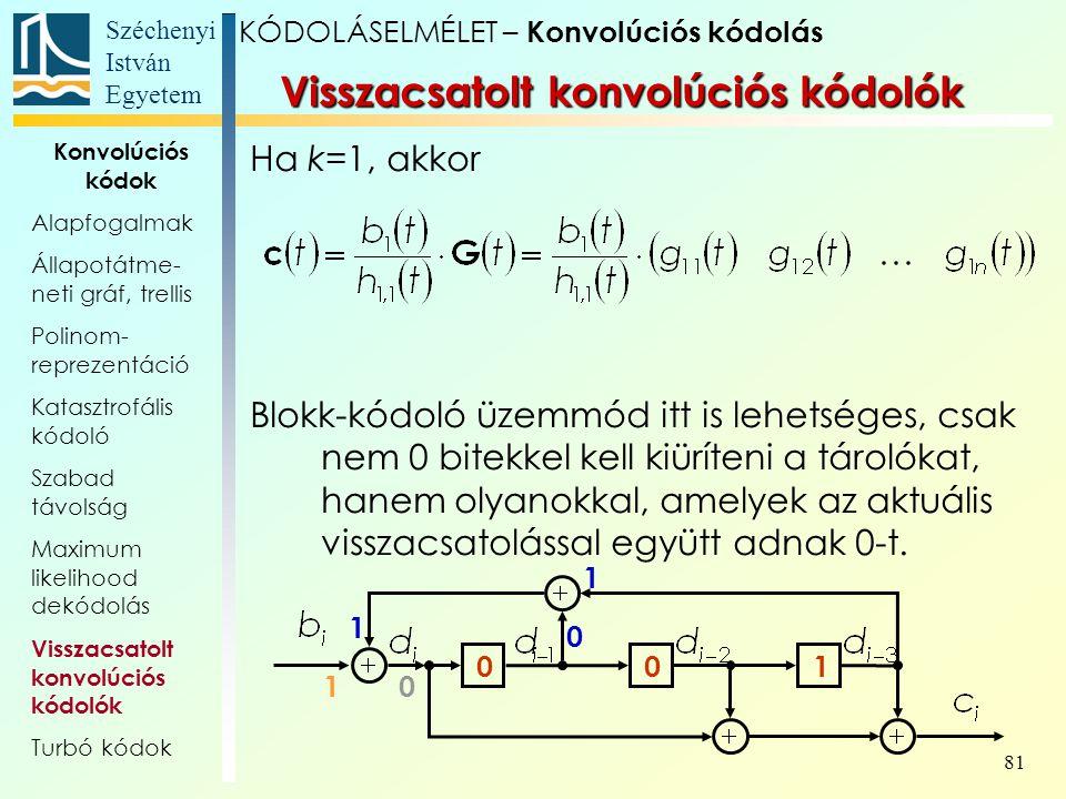 Széchenyi István Egyetem 81 Ha k=1, akkor Blokk-kódoló üzemmód itt is lehetséges, csak nem 0 bitekkel kell kiüríteni a tárolókat, hanem olyanokkal, amelyek az aktuális visszacsatolással együtt adnak 0-t.