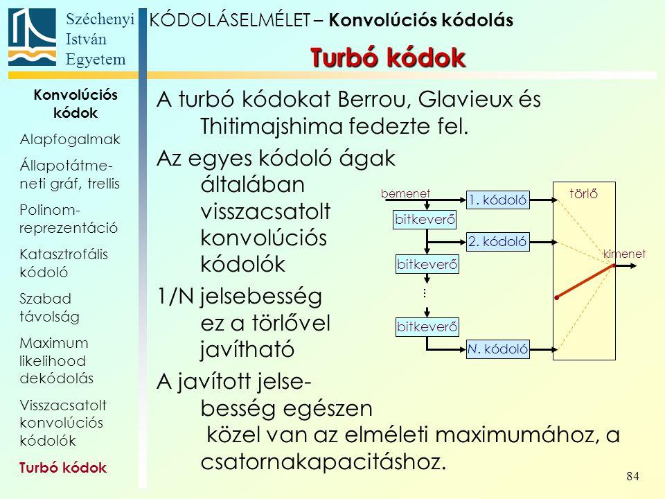 Széchenyi István Egyetem 84 A turbó kódokat Berrou, Glavieux és Thitimajshima fedezte fel.