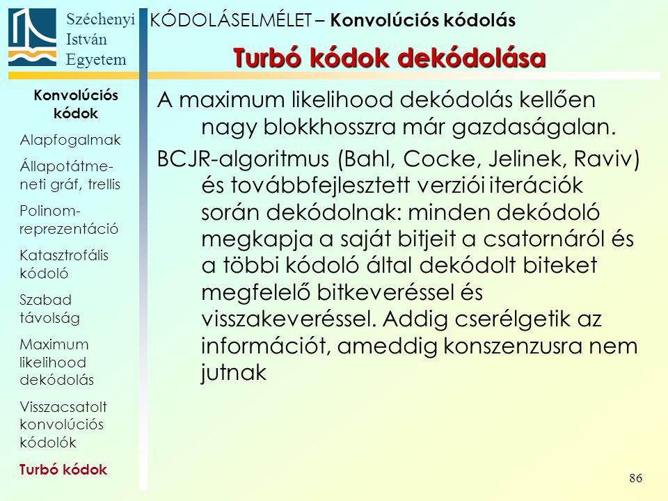 Széchenyi István Egyetem 86 A maximum likelihood dekódolás kellően nagy blokkhosszra már gazdaságalan.