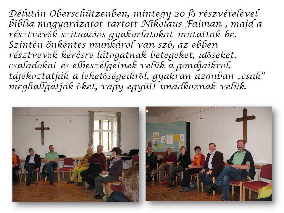 Délután Oberschützenben, mintegy 20 f ő részvételével biblia magyarázatot tartott Nikolaus Faiman, majd a résztvev ő k szituációs gyakorlatokat mutattak be.