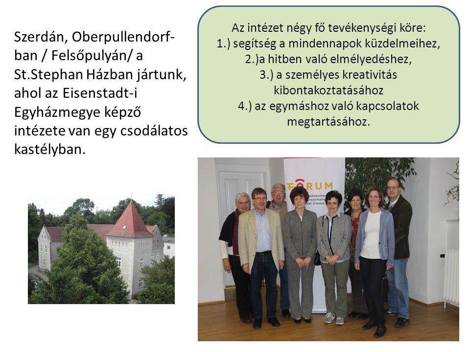 Szerdán, Oberpullendorf- ban / Felsőpulyán/ a St.Stephan Házban jártunk, ahol az Eisenstadt-i Egyházmegye képző intézete van egy csodálatos kastélyban.