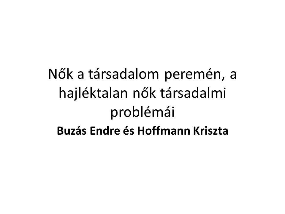 Nők a társadalom peremén, a hajléktalan nők társadalmi problémái Buzás Endre és Hoffmann Kriszta