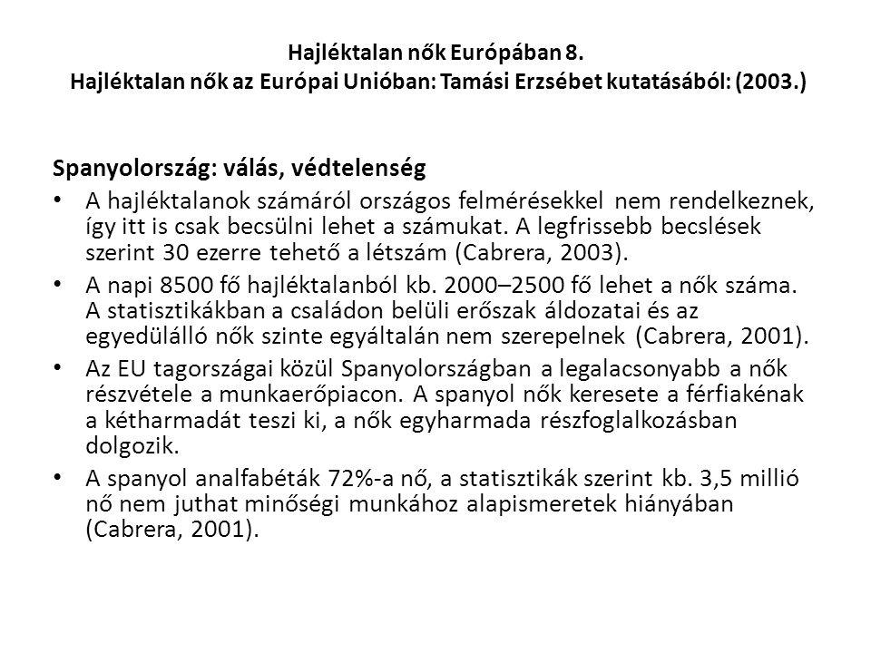 Hajléktalan nők Európában 8. Hajléktalan nők az Európai Unióban: Tamási Erzsébet kutatásából: (2003.) Spanyolország: válás, védtelenség A hajléktalano