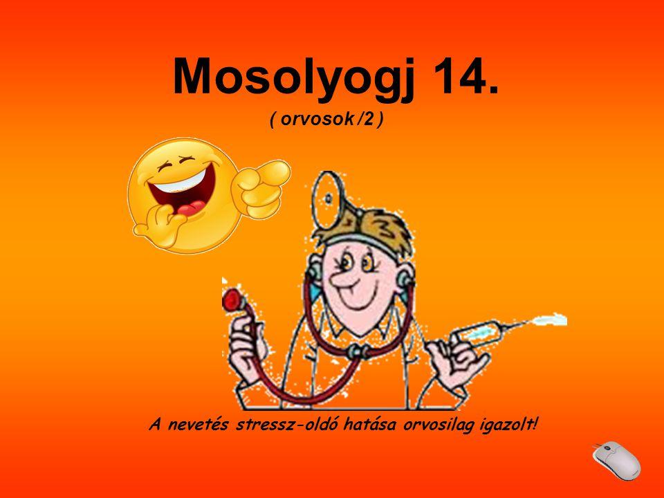 A nevetés stressz-oldó hatása orvosilag igazolt! Mosolyogj 14. ( orvosok /2 )