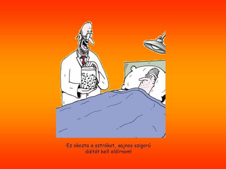 Az orvos szigorúan előírja páciensének, hogy egészsége megőrzése érdekében kezdjen el rend-szeresen tornázni.