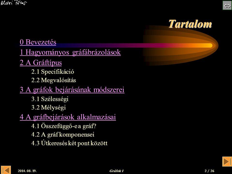 2014. 08. 19.Gráfok 1 Tartalom 0 Bevezetés 1 Hagyományos gráfábrázolások 2 A Gráftípus 2.1 Specifikáció 2.2 Megvalósítás 3 A gráfok bejárásának m