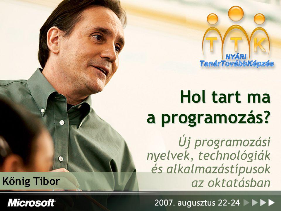 Hol tart ma a programozás? Új programozási nyelvek, technológiák és alkalmazástípusok az oktatásban Kőnig Tibor
