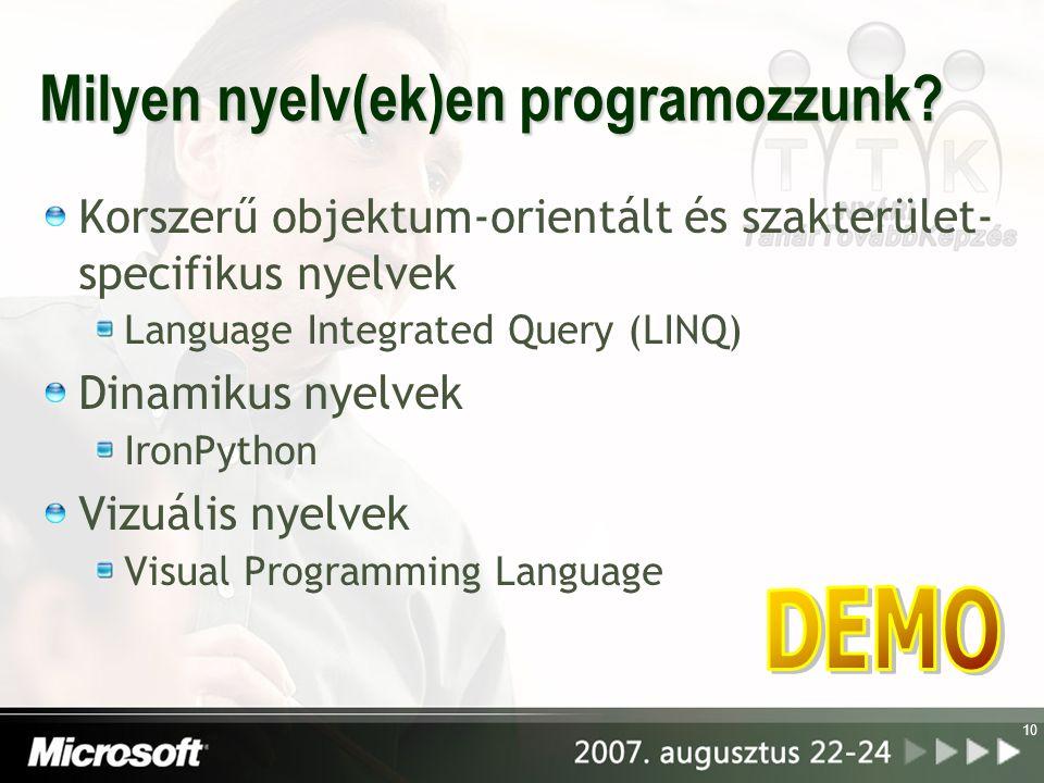 10 Milyen nyelv(ek)en programozzunk? Korszerű objektum-orientált és szakterület- specifikus nyelvek Language Integrated Query (LINQ) Dinamikus nyelvek