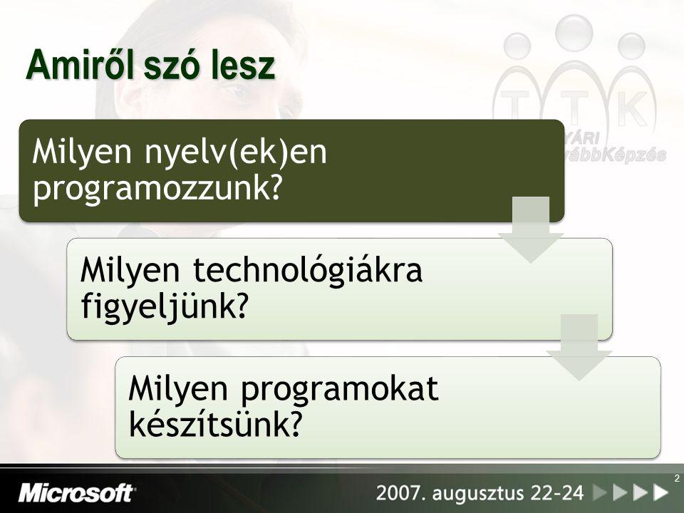 2 Amiről szó lesz Milyen nyelv(ek)en programozzunk? Milyen technológiákra figyeljünk? Milyen programokat készítsünk?