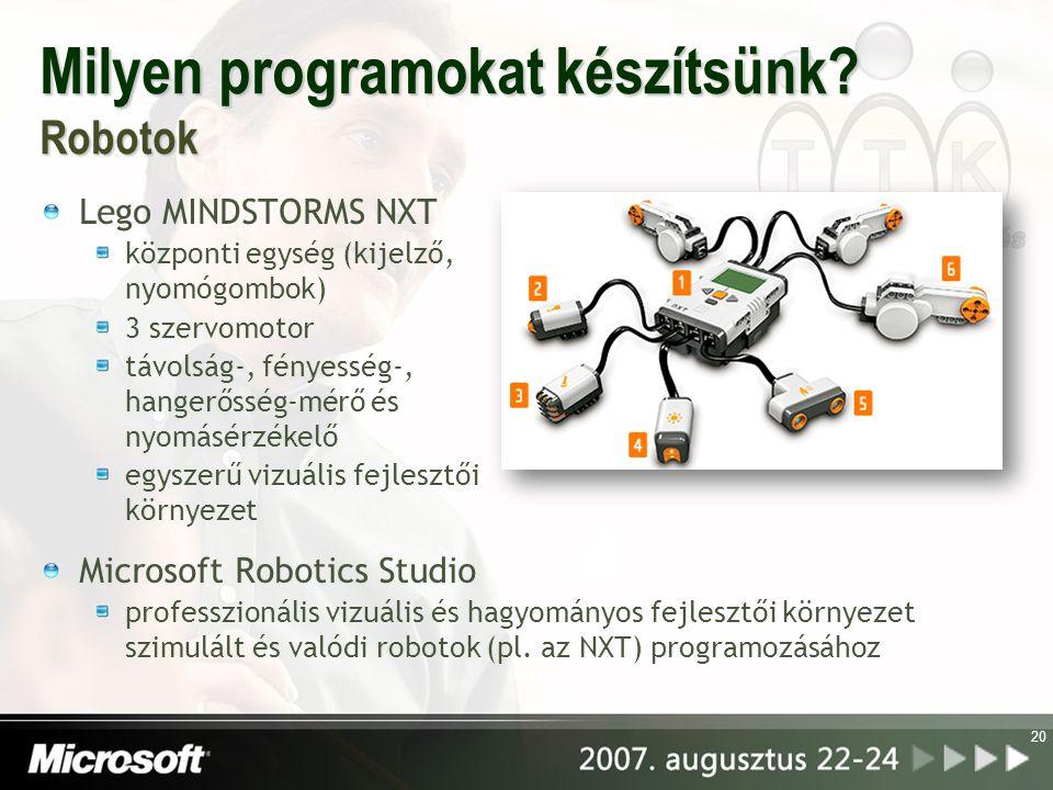 Milyen programokat készítsünk? Robotok Lego MINDSTORMS NXT központi egység (kijelző, nyomógombok) 3 szervomotor távolság-, fényesség-, hangerősség-mér