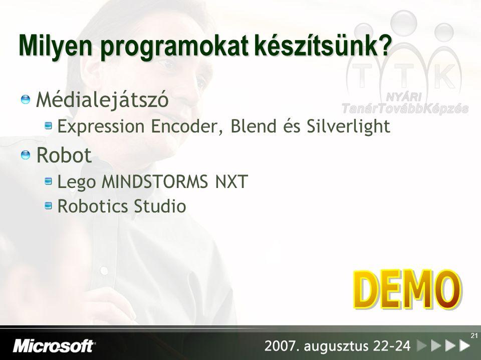 21 Milyen programokat készítsünk? Médialejátszó Expression Encoder, Blend és Silverlight Robot Lego MINDSTORMS NXT Robotics Studio