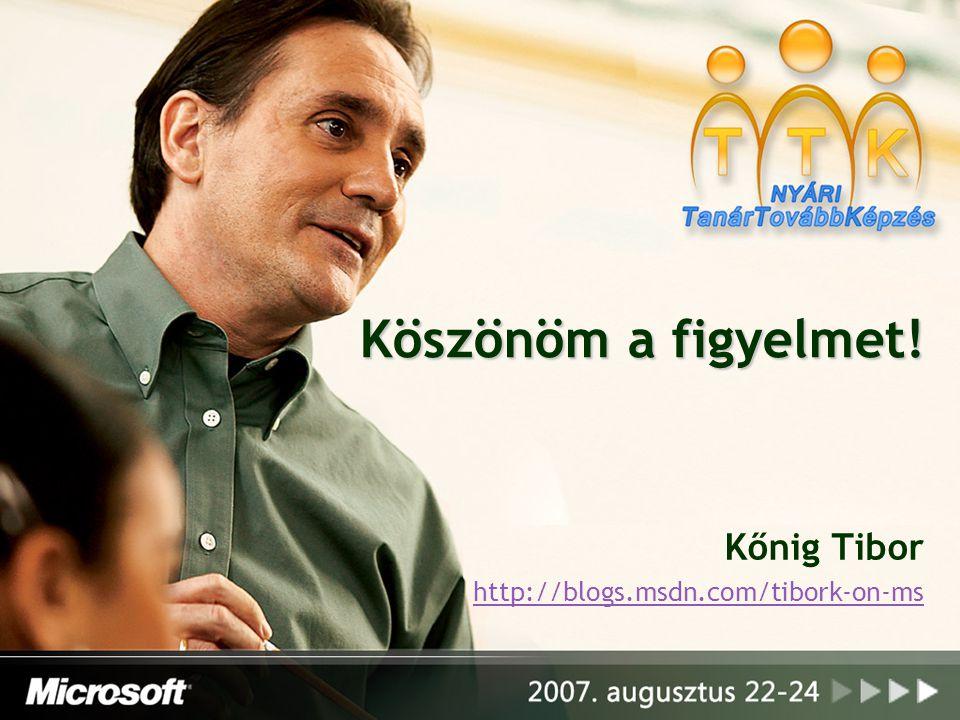 Köszönöm a figyelmet! Kőnig Tibor http://blogs.msdn.com/tibork-on-ms