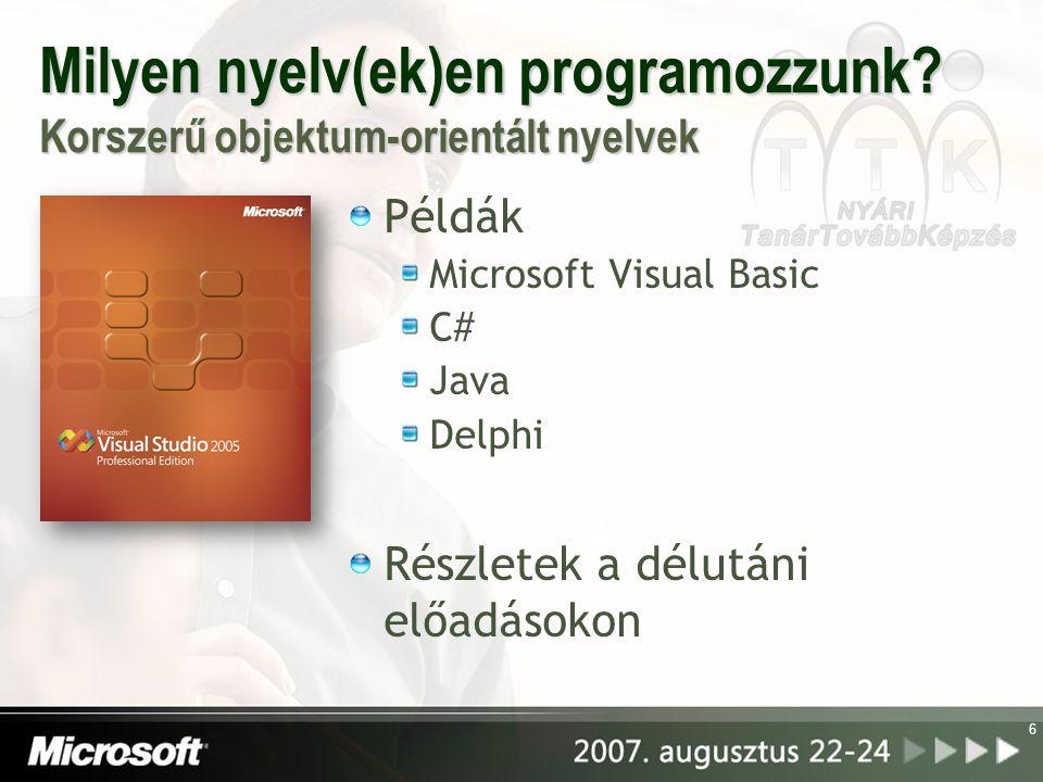 Milyen nyelv(ek)en programozzunk? Korszerű objektum-orientált nyelvek Példák Microsoft Visual Basic C# Java Delphi Részletek a délutáni előadásokon 6