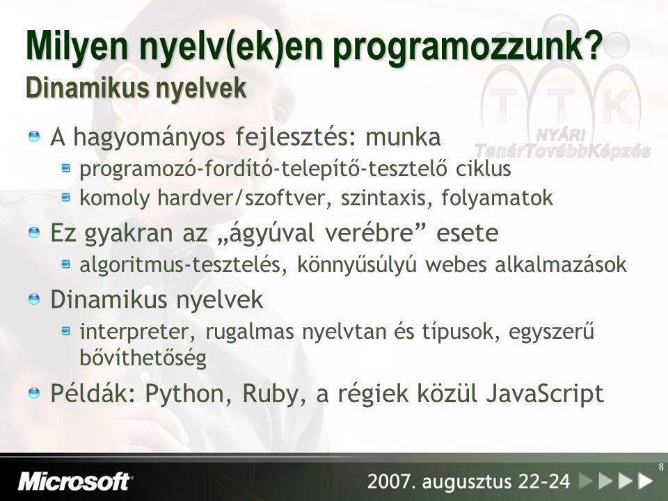 Milyen nyelv(ek)en programozzunk? Dinamikus nyelvek A hagyományos fejlesztés: munka programozó-fordító-telepítő-tesztelő ciklus komoly hardver/szoftve