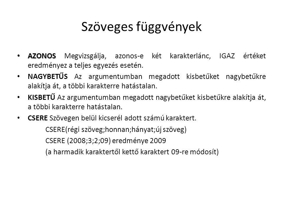 Szöveges függvények AZONOS AZONOS Megvizsgálja, azonos-e két karakterlánc, IGAZ értéket eredményez a teljes egyezés esetén. NAGYBETŰS Az argumentumban