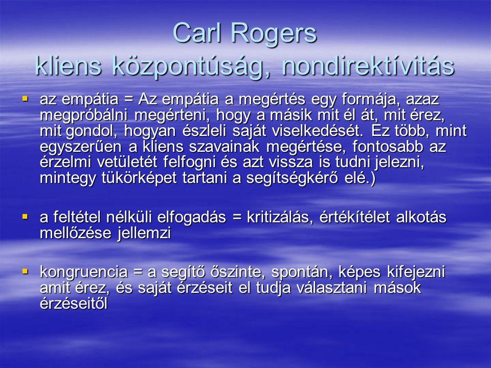 Carl Rogers kliens központúság, nondirektívitás  az empátia = Az empátia a megértés egy formája, azaz megpróbálni megérteni, hogy a másik mit él át,