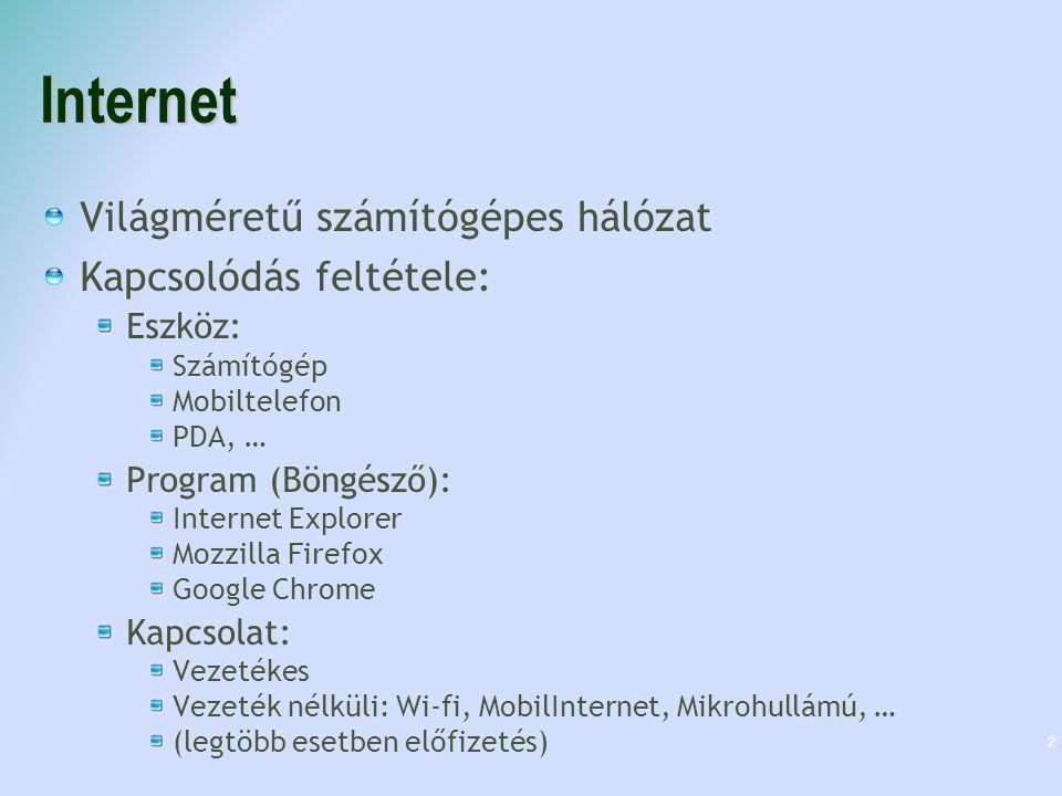 Internet Világméretű számítógépes hálózat Kapcsolódás feltétele: Eszköz: Számítógép Mobiltelefon PDA, … Program (Böngésző): Internet Explorer Mozzilla