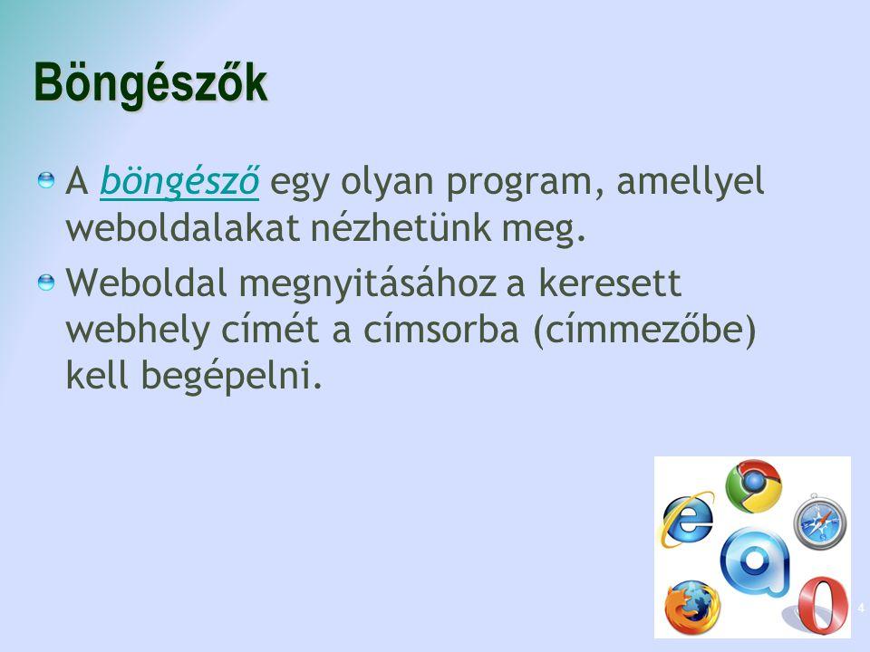 Böngészők A böngésző egy olyan program, amellyel weboldalakat nézhetünk meg. böngésző Weboldal megnyitásához a keresett webhely címét a címsorba (címm
