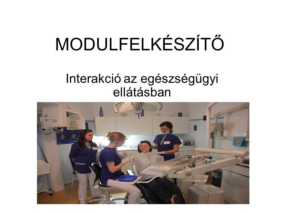 MODULFELKÉSZÍTŐ Interakció az egészségügyi ellátásban