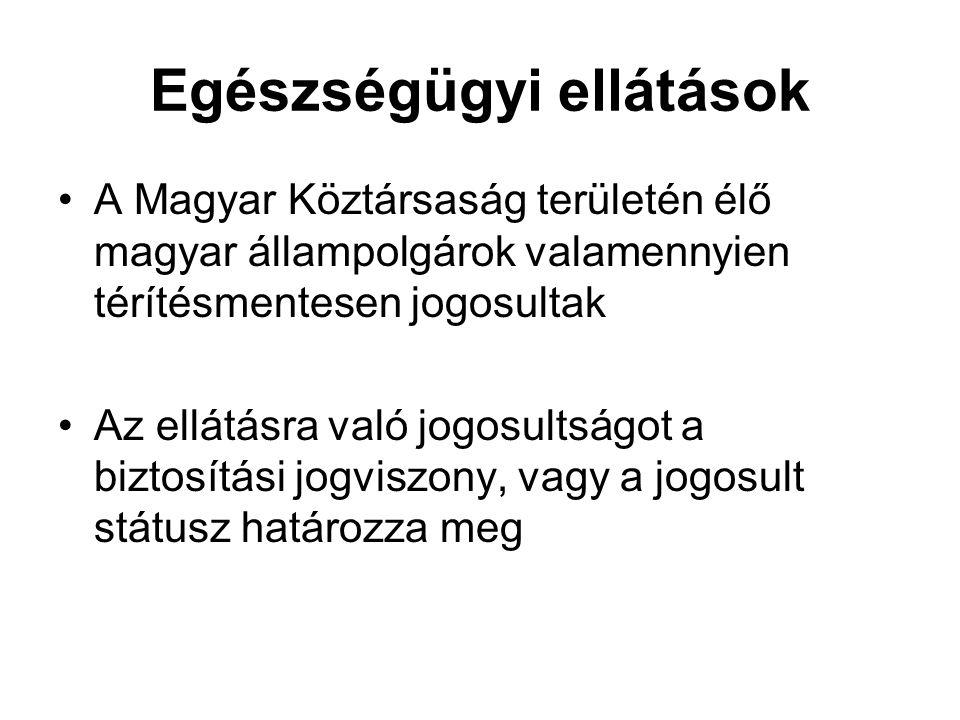 Egészségügyi ellátások A Magyar Köztársaság területén élő magyar állampolgárok valamennyien térítésmentesen jogosultak Az ellátásra való jogosultságot