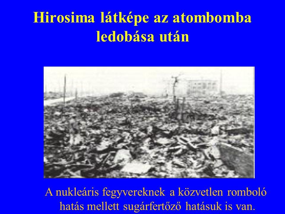 Hirosima látképe az atombomba ledobása után A nukleáris fegyvereknek a közvetlen romboló hatás mellett sugárfertőző hatásuk is van.