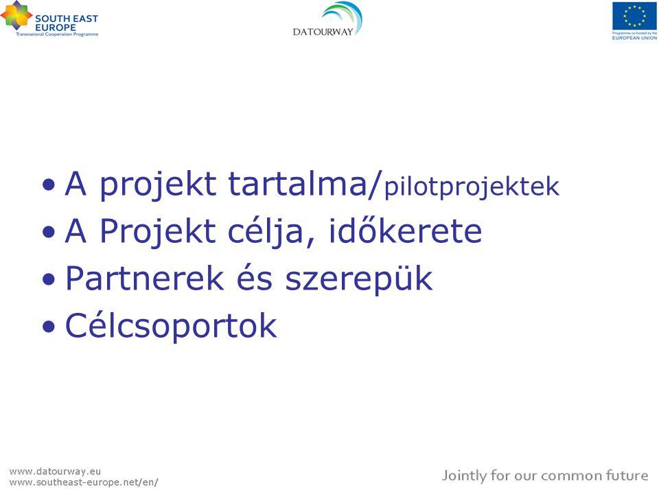 A projekt tartalma/ pilotprojektek A Projekt célja, időkerete Partnerek és szerepük Célcsoportok