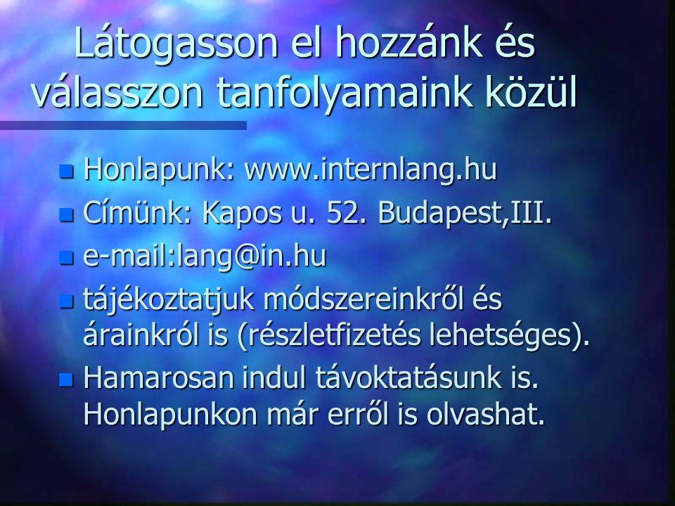 Látogasson el hozzánk és válasszon tanfolyamaink közül n Honlapunk: www.internlang.hu n Címünk: Kapos u.