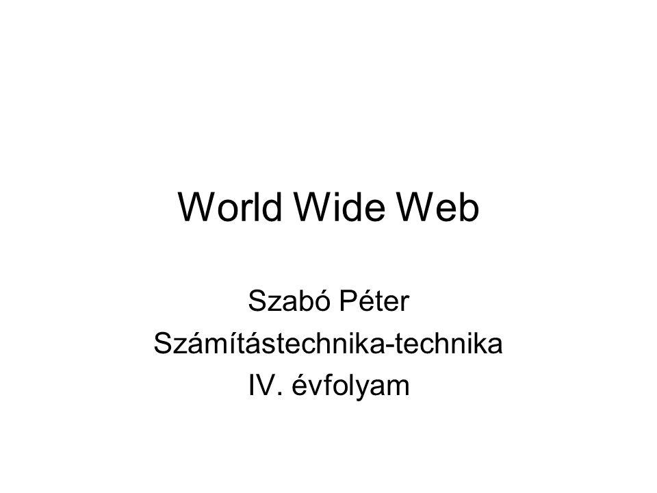 World Wide Web Szabó Péter Számítástechnika-technika IV. évfolyam
