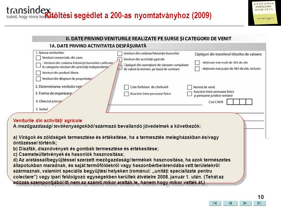 Kitöltési segédlet a 200-as nyomtatványhoz (2009)  11 Câştiguri din operaţiuni de vânzare-cumpărare de valută la termen, pe bază de contract: (Valuta vásárlásából és eladásából, illetve lekötéséből származó, szerződésben rögzített jövedelem.) Hogyha szerzett jövedelmet olyan piacokon és pénzügyi eszközökkel, melyeket NEM engedélyezett az Országos Tőkepiac-felügyeleti Bizottság (Comisia Naţională a Valorilor Mobiliare), Ön köteles megbecsülni az éves nettó nyereséget vagy veszteséget.
