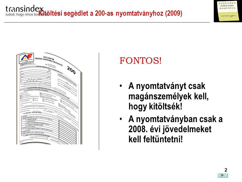 Kitöltési segédlet a 200-as nyomtatványhoz (2009)  3 Nem kell mindenkinek kitöltenie ezt a nyomtatványt.