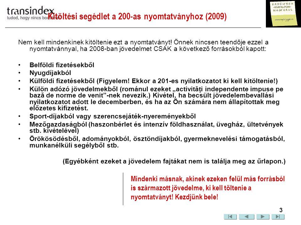 Kitöltési segédlet a 200-as nyomtatványhoz (2009)  4 Codul numeric personal sau Număr de identificare fiscală: Személyi azonosítószám vagy adóazonosító szám: másolja ide a személyazonosságiban szereplő számot.