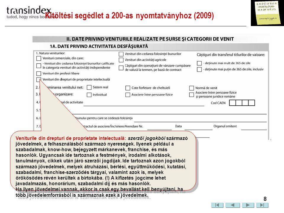 Kitöltési segédlet a 200-as nyomtatványhoz (2009)  9 Veniturile din cedarea folosinţei bunurilor: (Javak, vagyontárgyak használati jogának átadásából származó jövedelemek): Ebbe a kategóriába tartoznak az ingó és ingatlan javak bérbeadásából származó jövedelmek, a mezőgazdasági javak haszonbérlete.