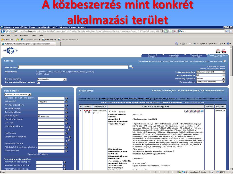 A közbeszerzés mint konkrét alkalmazási terület kozbeszerzes.hu Üvegzseb dokumentumok EU-s pályázatok TED Nemcsak mikor, hol, ki, mivel ? Hanem hol, k