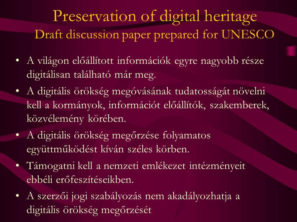Preservation of digital heritage Draft discussion paper prepared for UNESCO A világon előállított információk egyre nagyobb része digitálisan található már meg.