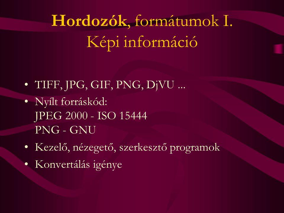 Hordozók, formátumok I. Képi információ TIFF, JPG, GIF, PNG, DjVU... Nyílt forráskód: JPEG 2000 - ISO 15444 PNG - GNU Kezelő, nézegető, szerkesztő pro