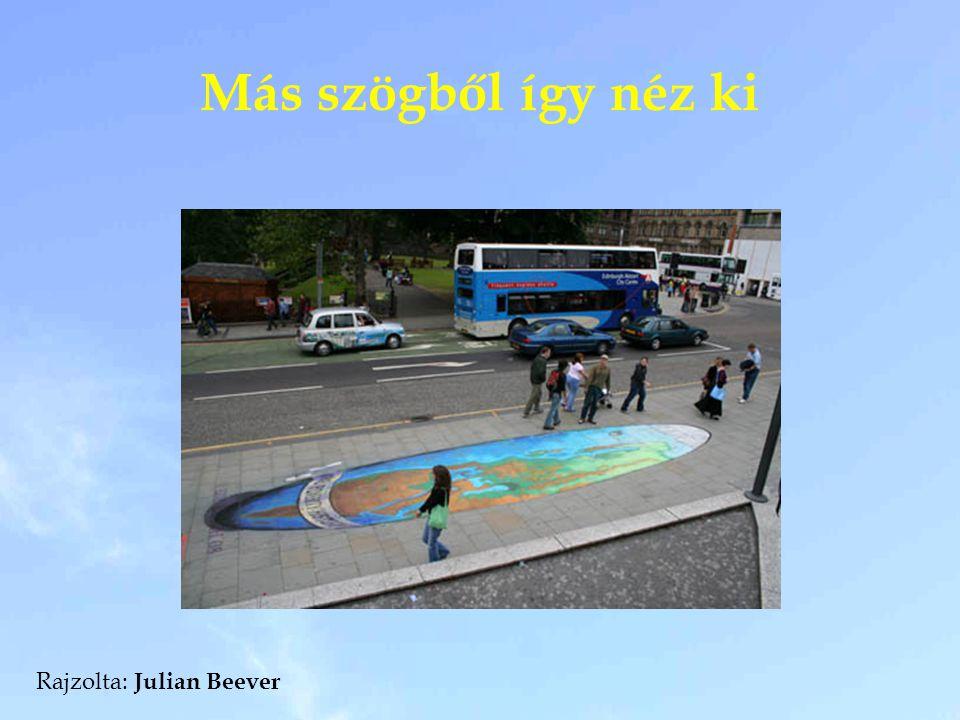 Más szögből így néz ki Rajzolta: Julian Beever