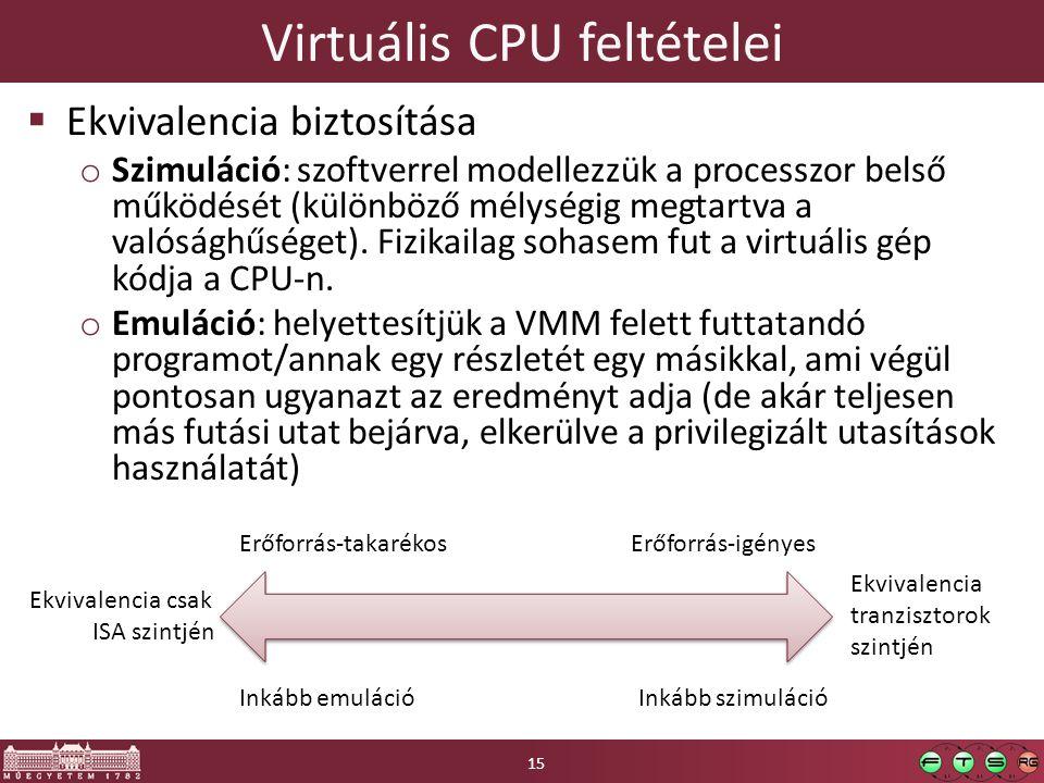 Virtuális CPU feltételei  Ekvivalencia biztosítása o Szimuláció: szoftverrel modellezzük a processzor belső működését (különböző mélységig megtartva a valósághűséget).