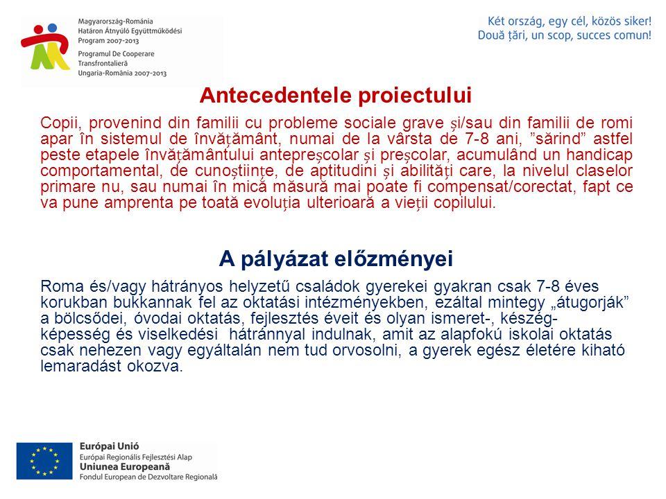 Obiective propuse în proiect Pályázatban kitűzött célok Obiective principale ale acestui proiect sunt: facilitarea accesului la educaia precolară a copiilor, care au împlinit vârsta de 3 ani, i provin din familii de romi sau din familii cu probleme sociale grave, integrarea lor în sistemul de învăământ precolar, îmbunătăirea capacităii de relaionare i dialog a personalului didactic cu părinii acestor copii.