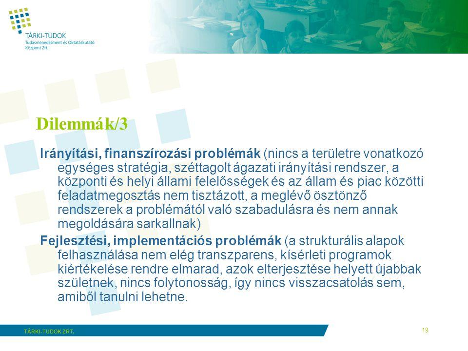 19 TÁRKI-TUDOK ZRT. Dilemmák/3 Irányítási, finanszírozási problémák (nincs a területre vonatkozó egységes stratégia, széttagolt ágazati irányítási ren