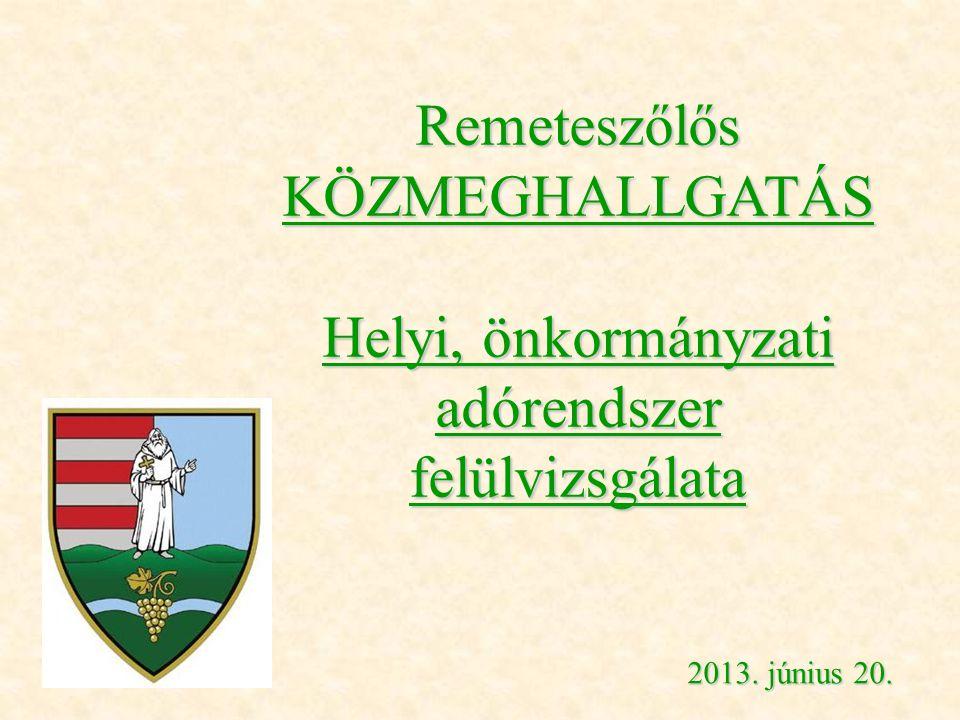 Remeteszőlős KÖZMEGHALLGATÁS Helyi, önkormányzati adórendszer felülvizsgálata 2013. június 20.